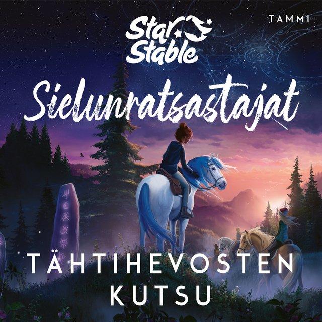 Star Stable. Sielunratsastajat #1: Tähtihevosten kutsu